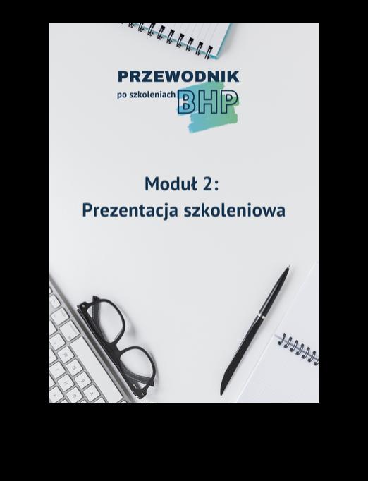 Przewodnik poszkoleniach BHP - moduł 2: Prezentacja szkoleniowa