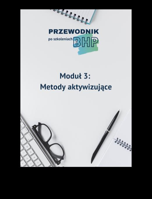 Przewodnik poszkoleniach BHP - moduł 3: Metody aktywizujące