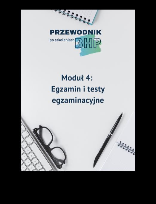 Przewodnik poszkoleniach BHP - moduł 4: Egzamin itesty egzaminacyjne