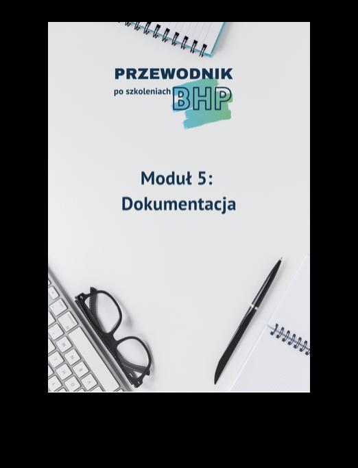 Przewodnik poszkoleniach BHP - moduł 5: Dokumentacja